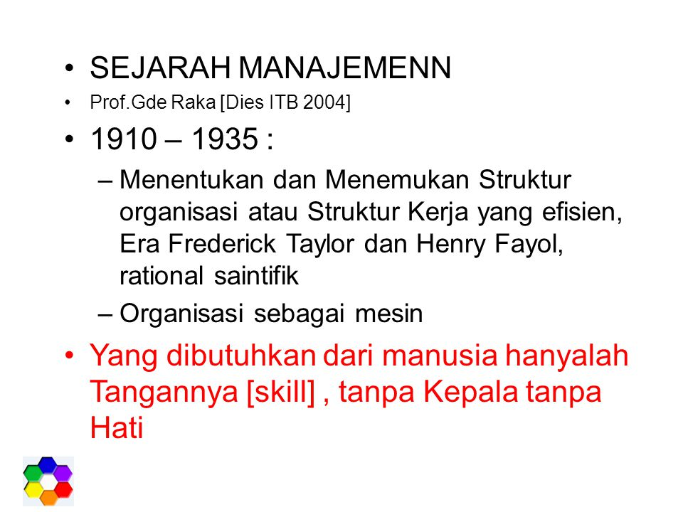 SEJARAH MANAJEMENN Prof.Gde Raka [Dies ITB 2004] 1910 – 1935 :